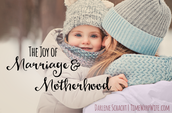 The Joy of Marriage & Motherhood