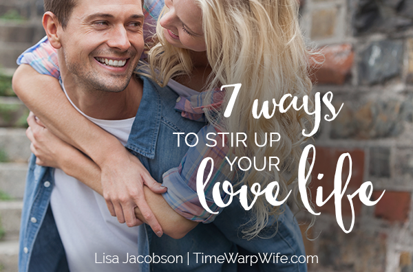 7 Ways to Stir Up Your Love Life