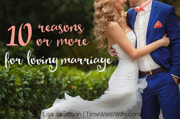 10 Reasons or More for Loving Marriage