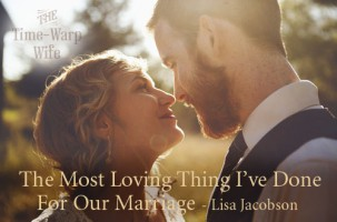 The Most Loving Thing I've Done For Our Marriage