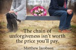 The Chain of Unforgiveness Isn't Worth the Price You'll Pay