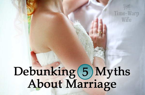 Debunking 5 Myths About Marriage