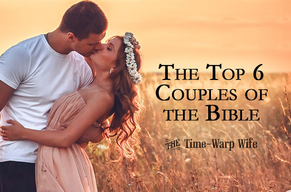 The Top 6 Couples of the Bible