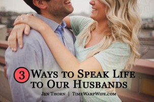 3 Ways to Speak Life to Our Husbands