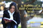 5 Habits of a Self-Controlled Wife