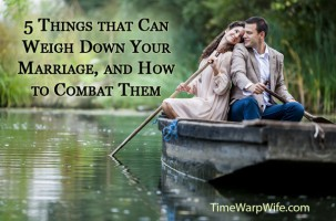 5 Things that Can Weigh Down Your Marriage, and How to Combat Them