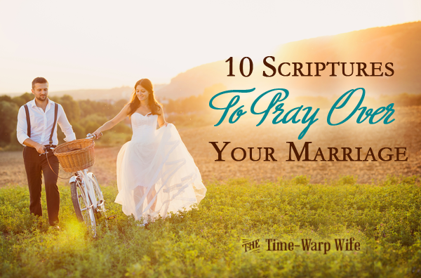 10 scriptures to pray over your marriage time warp wife