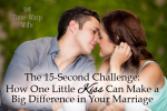 The 15-Second Challenge: How One Little Kiss Can Make a Big Difference in Your Marriage