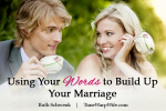 Using Your Words to Build Your Marriage