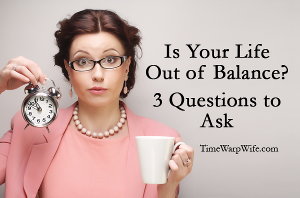 Is Your Life Out of Balance? 3 Questions to Ask