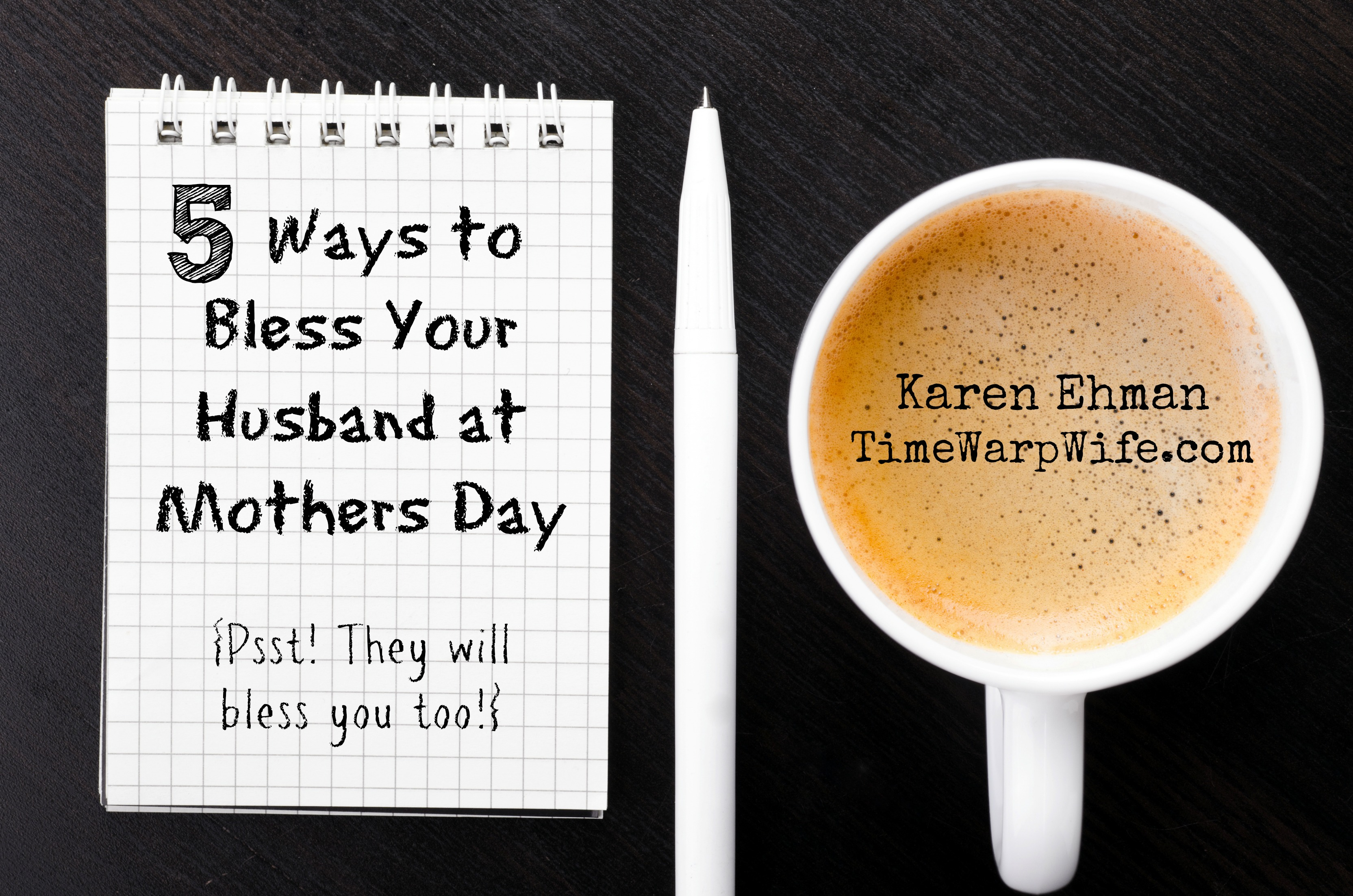 5 ways to bless your husband at mothers day time warp wife