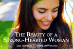 The Beauty of a Strong-Hearted Woman