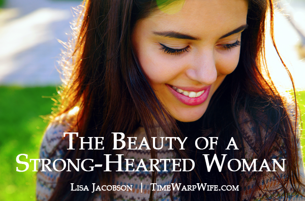 Quotes About Strong Hearted Woman: The Beauty Of A Strong-Hearted Woman