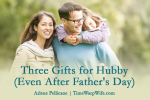 Three Gifts for Hubby (Even After Father's Day)