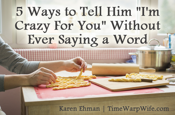 "5 Ways to Tell Him ""I'm Crazy For You"" Without Ever Saying a Word"