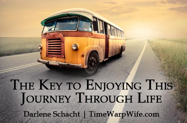 The Key to Enjoying This Journey Through Life