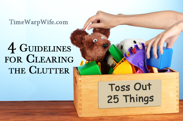 Toss Out 25 Things – 4 Guidelines for Clearing the Clutter