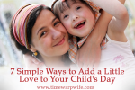7 Simple Ways to Add a Little Love to Your Child's Day