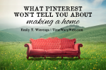 What Pinterest Won't Tell You About Making a Home