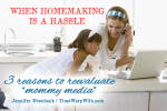 "When homemaking is a hassle: 3 Reasons to reevaluate ""mommy media"""