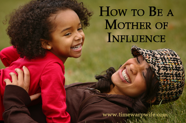 How to be a Mother of Influence