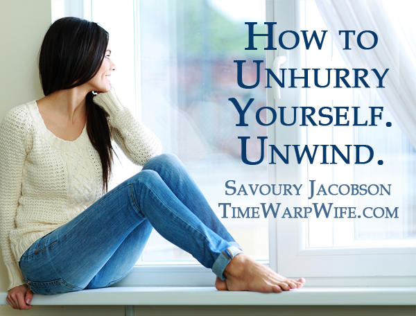 How to Unhurry Yourself. Unwind.