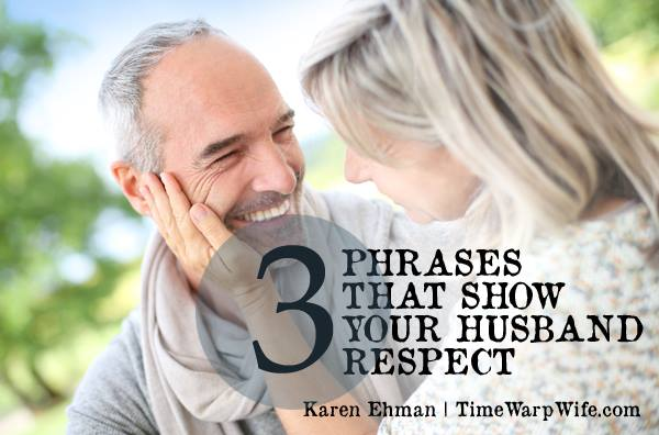 3 Phrases That Show Your Husband Respect {& How to Stop Hubby-Bashing}