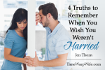 4 Truths to Remember When You Wish You Weren't Married