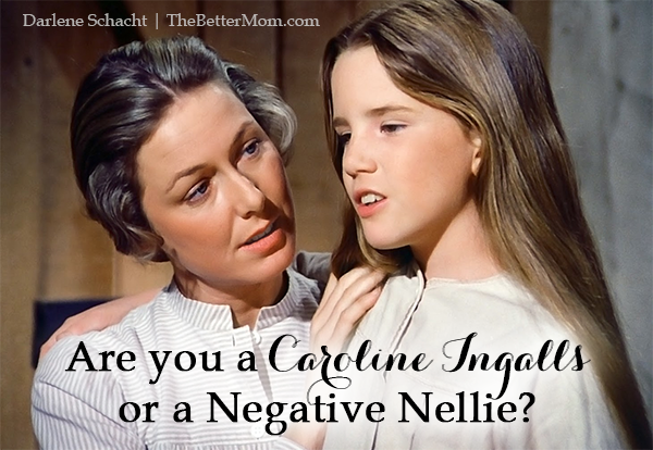 Are you are Caroline Ingalls or a Negative Nellie?