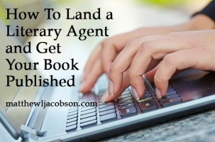 How To Land a Literary Agent and Get Your Book Published