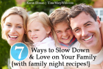 7 Ways to Slow Down & Love on Your Family {with family night recipes!}