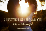 2 Questions That Could Change Your Marriage