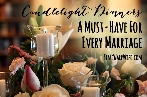 Candlelight Dinners – A Must-Have for Every Marriage