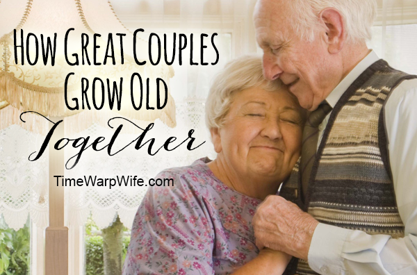 How Great Couples Grow Old Together