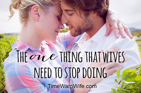 The One Thing That Wives Need to Stop Doing
