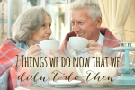 7 Things We Do Now, That We Didn't Do Then