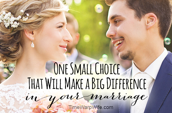 One Small Choice That Will Make a Big Difference In Your Marriage
