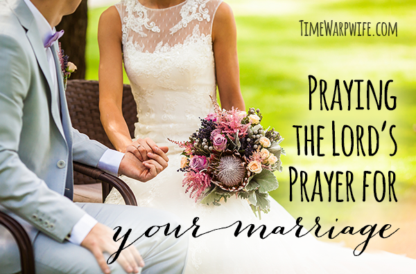 Praying the Lord's Prayer for Your Marriage