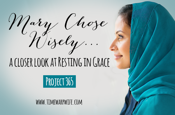 Mary Chose Wisely – a Closer Look at Resting in Grace