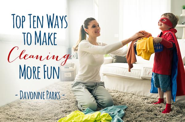 Top Ten Ways to Make Cleaning More Fun