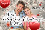Day 2 – The Valentine Challenge for Couples