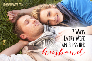 3 Ways Every Wife Can Bless Her Husband