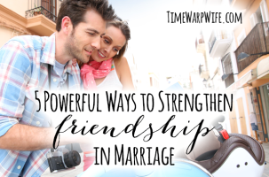5 Powerful Ways to Strengthen Friendship in Marriage