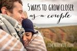 5 Ways to Grow Closer as a Couple
