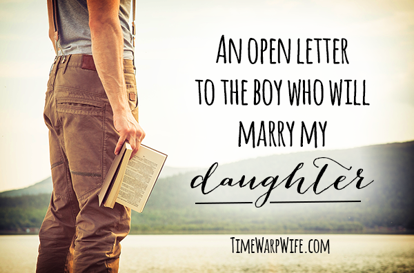 An Open Letter to the Boy Who Will Marry My Daughter