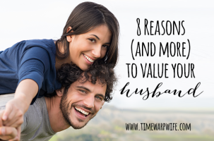 8 Reasons (and more) to Value Your Husband