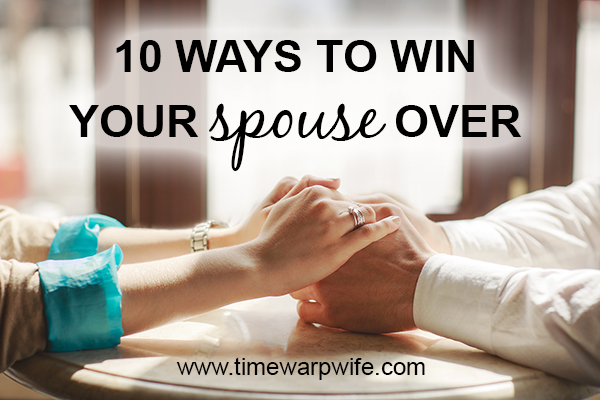 10 Ways to Win Your Spouse Over