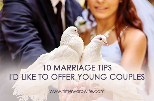 10 Marriage Tips I'd Like to Offer Young Couples