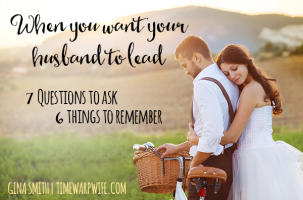 When You Want Your Husband to Lead: 7 Questions to Ask – 6 Things to Remember