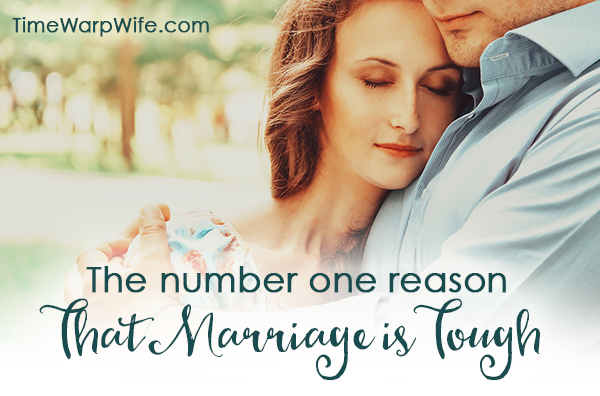 The Number One Reason that Marriage is Tough